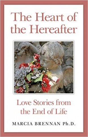 Brennan, Marcia. Heart of the Hereafter: Love Stories from the End of Life.  Axis Mundi, 2014