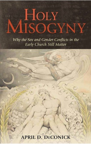 De Conick, April. Holy Misogyny: Why the Sex and Gender Conflicts in the Early Church Still Matter. New York: Continuum, 2011