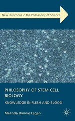Philosophy of Stem Cell Biology: Knowledge in Flesh and Blood