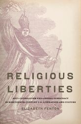Fenton, Elizabeth A. Religious Liberties: Anti-Catholicism and Liberal Democracy in Nineteenth-century U.S. Literature and Culture. Oxford: Oxford UP, 2011