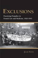 Fette, Julie. Exclusions: Practicing Prejudice in French Law and Medicine, 1920–1945. Ithaca, N.Y.: Cornell University Press,  Pp. xi, 314.  2012