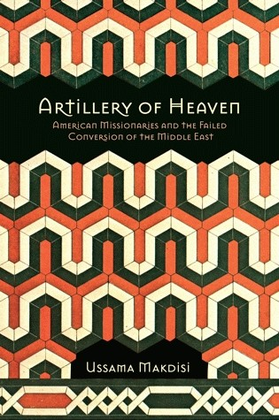 Makdisi, Ussama Samir. Artillery of Heaven: American Missionaries and the Failed Conversion of the Middle East. Ithaca: Cornell UP, 2008