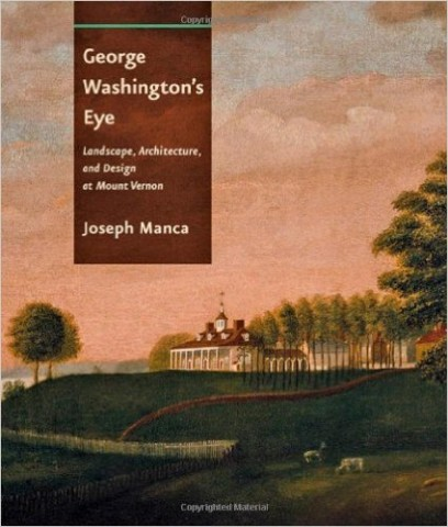 Manca, Joseph. George Washington's Eye: Landscape, Architecture, and Design at Mount Vernon. Baltimore: Johns Hopkins UP, 2012
