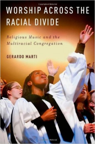Marti, Gerardo. Worship across the Racial Divide: Religious Music and the Multiracial Congregation. Oxford: Oxford UP, 2012