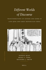 Qian, Nanxiu, Grace S. Fong, and Richard J. Smith. Different Worlds of Discourse: Transformations of Gender and Genre in Late Qing and Early Republican China. Leiden: Brill, 2008