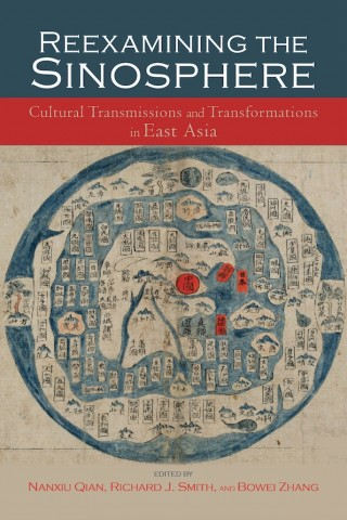 Reexamining the Sinosphere: Cultural Transmissions and Transformations in East Asia