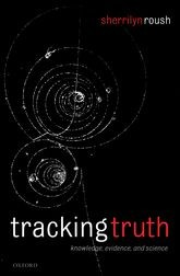 Roush, Sherrilyn. Tracking Truth: Knowledge, Evidence, and Science. Oxford: Clarendon, 2005