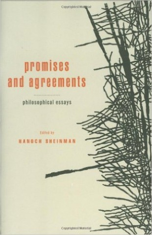 Sheinman, Hanoch. Promises and Agreements: Philosophical Essays. New York: Oxford UP, 2011