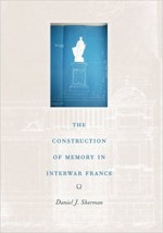 Sherman, Daniel J. The Construction of Memory in Interwar France. Chicago: U of Chicago, 1999